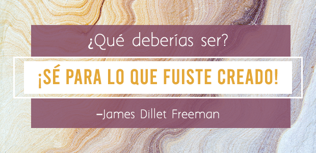 ¿Qué deberías ser? James Dillet Freeman, escritos por James Dillet Freeman